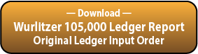 Download the Wurlitzer 105,000 Series Ledger Serial Order Report.
